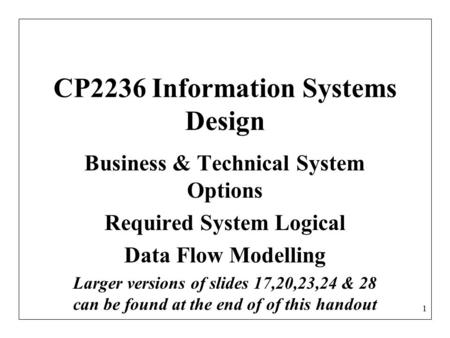 1 CP2236 Information Systems Design Business & Technical System Options Required System Logical Data Flow Modelling Larger versions of slides 17,20,23,24.