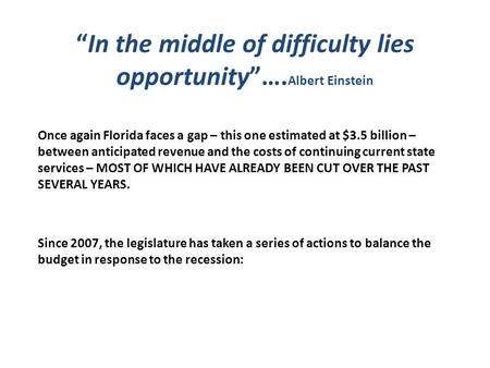 """In the middle of difficulty lies opportunity""…. Albert Einstein Once again Florida faces a gap – this one estimated at $3.5 billion – between anticipated."