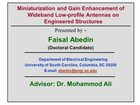 Miniaturization and Gain Enhancement of Wideband Low-profile Antennas on Engineered Structures Presented by - Faisal Abedin (Doctoral Candidate) Department.