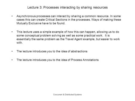 Concurrent & Distributed Systems Lecture 3: Processes interacting by sharing resources Asynchronous processes can interact by sharing a common resource.