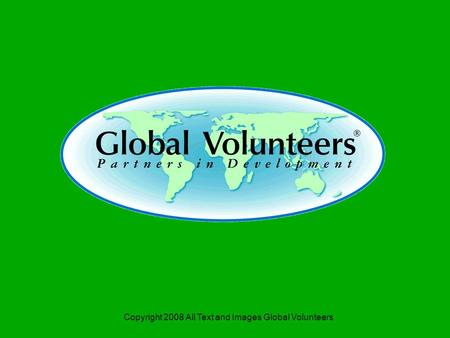 Copyright 2008 All Text and Images Global Volunteers.