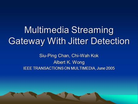 Multimedia Streaming Gateway With Jitter Detection Siu-Ping Chan, Chi-Wah Kok Albert K. Wong IEEE TRANSACTIONS ON MULTIMEDIA, June 2005.