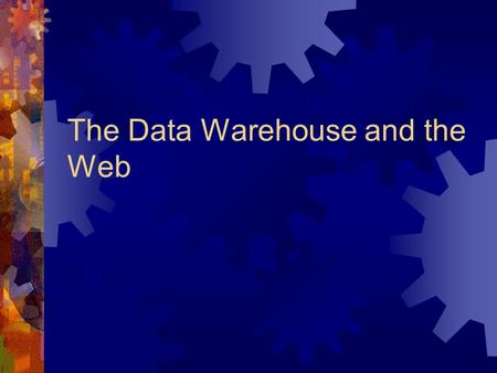 The Data Warehouse and the Web. Supporting the E-Business.