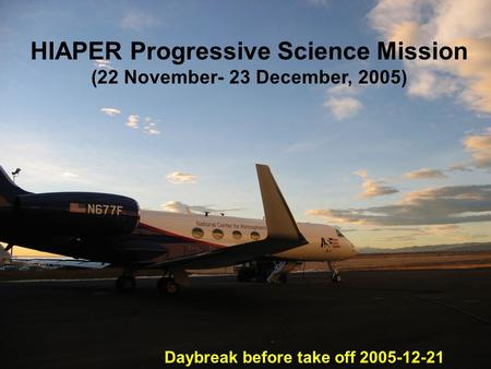 HIAPER Progressive Science Mission (22 November- 23 December, 2005) Daybreak before take off 2005-12-21.