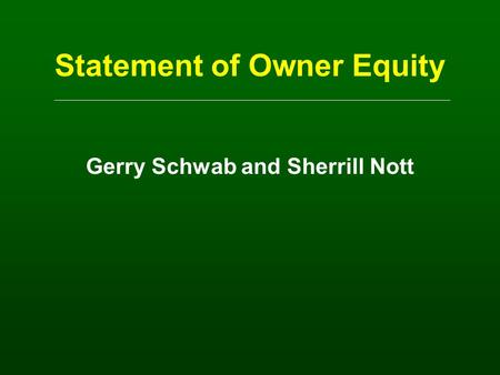 Statement of Owner Equity Gerry Schwab and Sherrill Nott.
