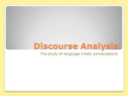 Discourse Analysis The study of language inside conversations.
