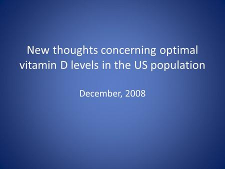New thoughts concerning optimal vitamin D levels in the US population December, 2008.