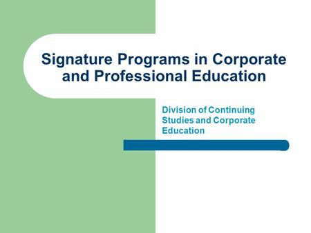Signature Programs in Corporate and Professional Education Division of Continuing Studies and Corporate Education.
