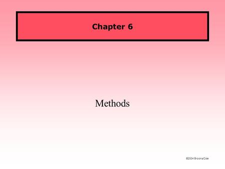 ©2004 Brooks/Cole Chapter 6 Methods. Figures ©2004 Brooks/Cole CS 119: Intro to JavaFall 2005 Using Methods We've already seen examples of using methods.