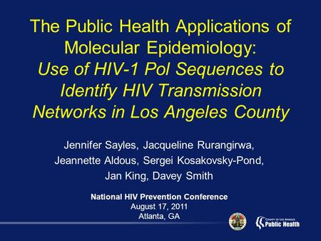 The Public Health Applications of Molecular Epidemiology: Use of HIV-1 Pol Sequences to Identify HIV Transmission Networks in Los Angeles County Jennifer.
