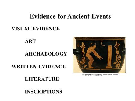 Evidence for Ancient Events VISUAL EVIDENCE ART ARCHAEOLOGY WRITTEN EVIDENCE LITERATURE INSCRIPTIONS.