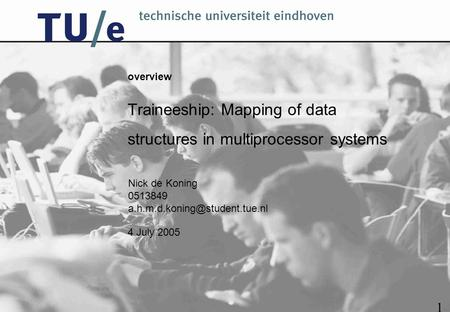 4 July 2005 overview Traineeship: Mapping of data structures in multiprocessor systems Nick de Koning 0513849 1.