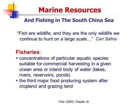 "Miller (2003): Chapter 16 Marine Resources And Fishing in The South China Sea ""Fish are wildlife, and they are the only wildlife we continue to hunt on."