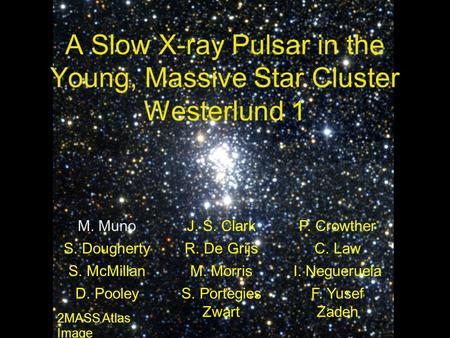A Slow X-ray Pulsar in the Young, Massive Star Cluster Westerlund 1 M. MunoJ. S. ClarkP. Crowther S. DoughertyR. De GrijsC. Law S. McMillanM. MorrisI.