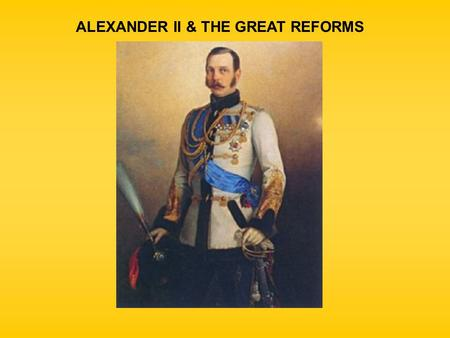 alexander ii and reform He was referred to as a reactionary, unlike his father alexander ii who was   alexander ii was committed to his empire by vowing to reform.