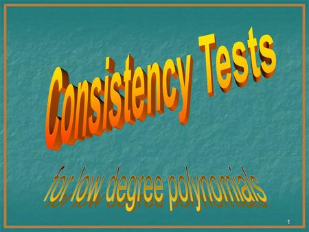 1 2 Introduction In this chapter we examine consistency tests, and trying to improve their parameters: In this chapter we examine consistency tests,