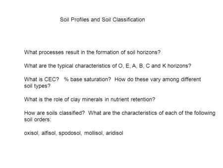 Soil Profiles and Soil Classification What processes result in the formation of soil horizons? What are the typical characteristics of O, E, A, B, C and.