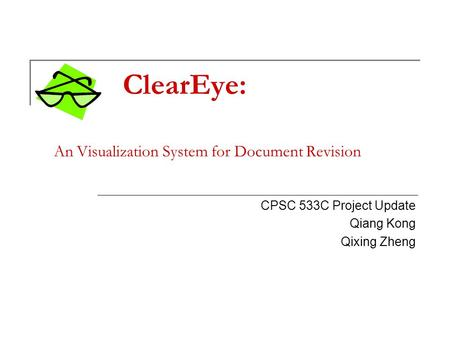 ClearEye: An Visualization System for Document Revision CPSC 533C Project Update Qiang Kong Qixing Zheng.