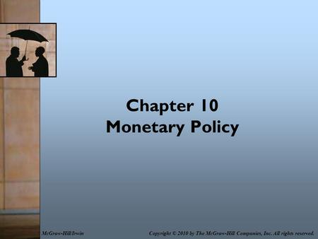 Chapter 10 Monetary Policy Copyright © 2010 by The McGraw-Hill Companies, Inc. All rights reserved.McGraw-Hill/Irwin.