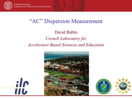"""AC"" Dispersion Measurement David Rubin Cornell Laboratory for Accelerator-Based Sciences and Education."