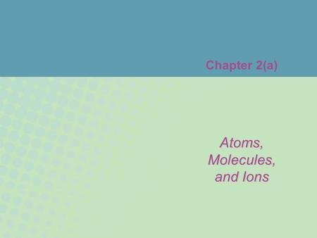 Chapter 2(a) Atoms, Molecules, and Ions. Copyright © Houghton Mifflin Company. All rights reserved.2b–2 Figure 2.4: A representation of some of Gay-Lussac's.