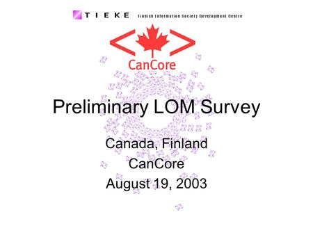 Preliminary LOM Survey Canada, Finland CanCore August 19, 2003.