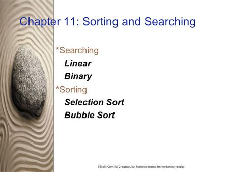 ©TheMcGraw-Hill Companies, Inc. Permission required for reproduction or display. Chapter 11: Sorting and Searching  Searching Linear Binary  Sorting.