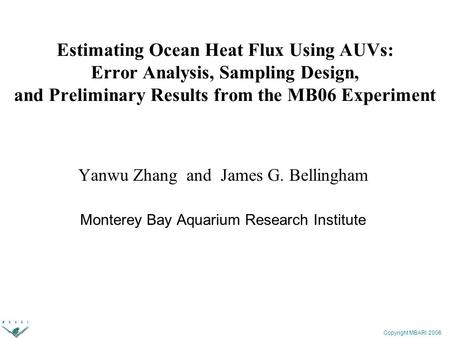 Copyright MBARI 2006 Estimating Ocean Heat Flux Using AUVs: Error Analysis, Sampling Design, and Preliminary Results from the MB06 Experiment Yanwu Zhang.