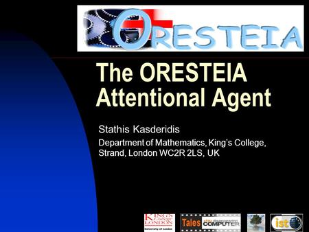 The ORESTEIA Attentional Agent Stathis Kasderidis Department of Mathematics, King's College, Strand, London WC2R 2LS, UK.