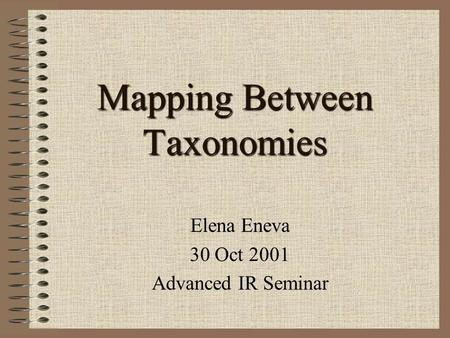 Mapping Between Taxonomies Elena Eneva 30 Oct 2001 Advanced IR Seminar.