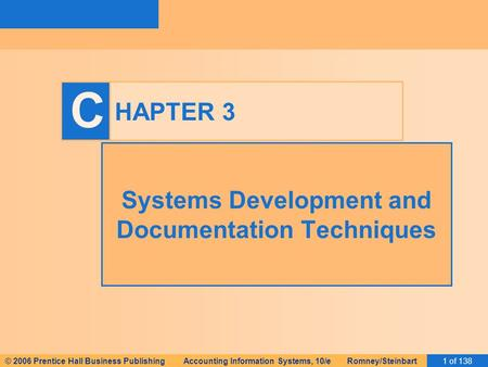 © 2006 Prentice Hall Business Publishing Accounting Information Systems, 10/e Romney/Steinbart1 of 138 C HAPTER 3 Systems Development and Documentation.