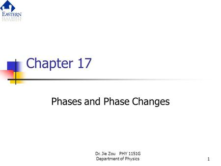 Dr. Jie Zou PHY 1151G Department of Physics1 Chapter 17 Phases and Phase Changes.