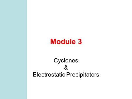 Module 3 Cyclones & Electrostatic Precipitators MCEN 4131/5131 2 What are we doing in class today? Preliminaries VCD –AVSEQ04.DAT cyclones –AVSEQ03.DAT.