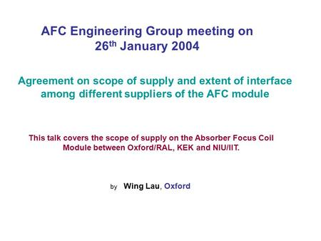 Agreement on scope of supply and extent of interface among different suppliers of the AFC module This talk covers the scope of supply on the Absorber Focus.