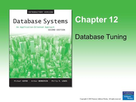 Chapter 12 Database Tuning. Copyright © 2005 Pearson Addison-Wesley. All rights reserved. 12-2 Improving the Performance of an Application Performance.