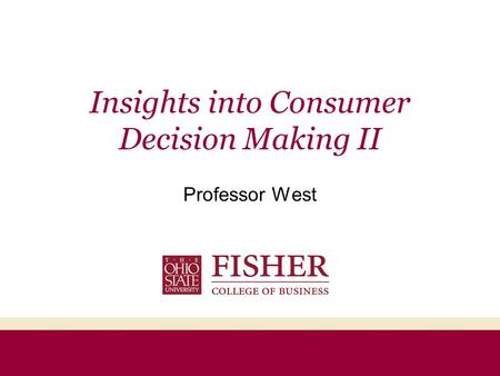 Insights into Consumer Decision Making II Professor West.