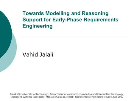 Towards Modelling and Reasoning Support for Early-Phase Requirements Engineering Vahid Jalali Amirkabir university of technology, Department of computer.