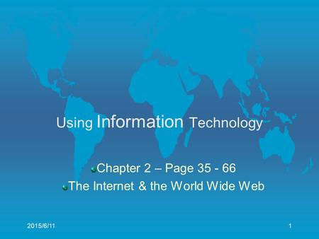 2015/6/11 1 1 Using Information Technology Chapter 2 – Page 35 - 66 The Internet & the World Wide Web.