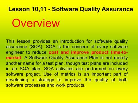 Lesson 10,11 - Software Quality Assurance Overview This lesson provides an introduction for software quality assurance (SQA). SQA is the concern of every.