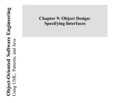 Chapter 9: Object Design: Specifying Interfaces
