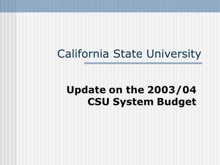 California State University Update on the 2003/04 CSU System Budget.