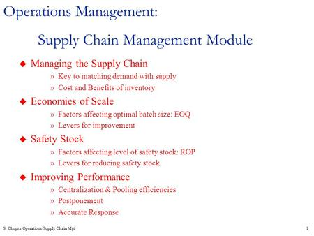 S. Chopra/Operations/Supply Chain Mgt1 Operations Management: Supply Chain Management Module u Managing the Supply Chain »Key to matching demand with supply.