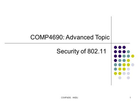 COMP4690, HKBU1 Security of 802.11 COMP4690: Advanced Topic.