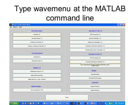 Type wavemenu at the MATLAB command line. Select the Wavelet 1-D menu option to open the Wavelet 1-D tool.