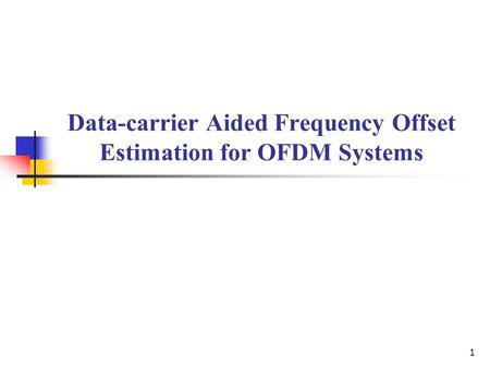 1 Data-carrier Aided Frequency Offset Estimation for OFDM Systems.