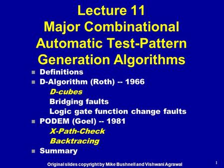 1 Lecture 11 Major Combinational Automatic Test-Pattern Generation Algorithms n Definitions n D-Algorithm (Roth) -- 1966 D-cubes Bridging faults Logic.