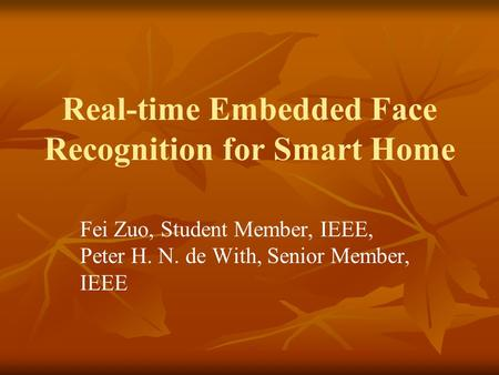 Real-time Embedded Face Recognition for Smart Home Fei Zuo, Student Member, IEEE, Peter H. N. de With, Senior Member, IEEE.