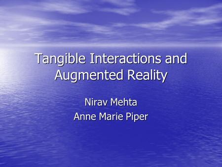 Tangible Interactions and Augmented Reality Nirav Mehta Anne Marie Piper.