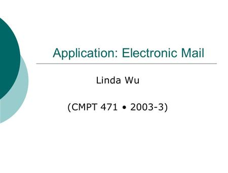 Application: Electronic Mail Linda Wu (CMPT 471 2003-3)