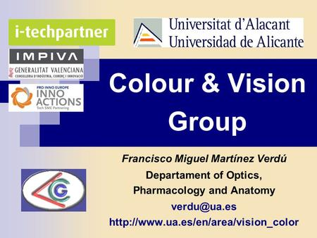 Colour & Vision Group Francisco Miguel Martínez Verdú Departament of Optics, Pharmacology and Anatomy